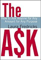The ask : how to ask anyone for any amount for any purpose