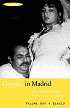 Gypsies in Madrid : sex, gender and the performance of identity