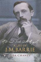 Hide-and-seek with angels : a life of J.M. Barrie