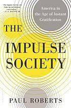 The impulse society : America in the age of instant gratification