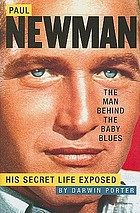 Paul Newman : the man behind the baby blues : his secret life exposed : another hot, startling, and unauthorized celebrity biography