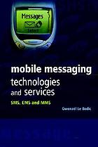 Mobile messaging technologies and services : SMS, EMS, and MMS