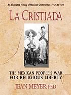 La Cristiada : the Mexican people's war for religious liberty