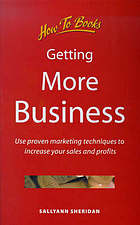 Getting more business : use proven marketing techniques and get business coming to you