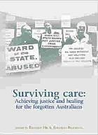 Surviving care : achieving justice and healing for the forgotten Australians