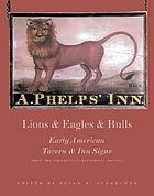 Lions & eagles & bulls : early American tavern & inn signs from the Connecticut Historical Society