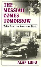 The Messiah comes tomorrow : tales from the American shtetl
