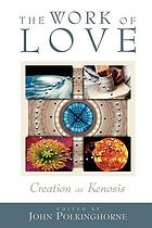 The work of love : creation as kenosis