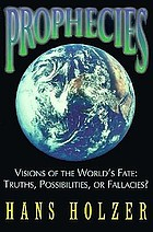 Prophecies : visions of the world's fate : truths, possibilities, or fallacies?