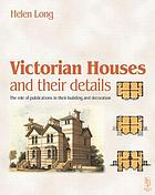 Victorian houses and their details : the role of publications in their building and decoration
