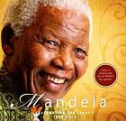 Mandela : celebrating the legacy, 18 July 1918-5 December 2013
