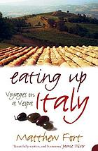 Eating up Italy : voyages on a Vespa