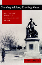 Standing soldiers, kneeling slaves : race, war, and monument in nineteenth-century America
