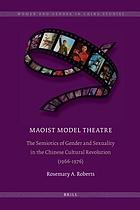 Maoist model theatre : the semiotics of gender and sexuality in the Chinese Cultural Revolution (1966-1976)
