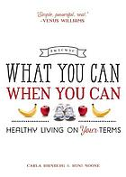 What you can when you can : healthy living on your terms