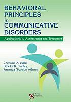 Behavioral principles in communicative disorders : applications to assessment and treatment