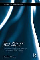 Women, mission and church in Uganda : ethnographic encounters in an age of imperialism, 1895-1960s