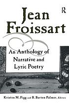 Jean Froissart : an anthology of narrative & lyric poetry