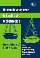 Human development in the era of globalization essays in honor of Keith B. Griffin