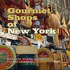 Gourmet shops of New York : markets, foods, recipes