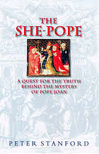 The she-pope : a quest for the truth behind the mystery of Pope Joan
