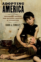 Adopting america : childhood, kinship, and national identity in literature.