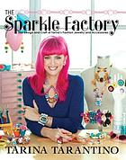 The Sparkle Factory : the Design and Craft of Tarina's Fashion Jewelry and Accessories