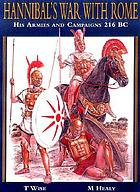 Hannibal's war with Rome : his armies and campaigns 216 BC