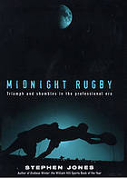 Midnight rugby : triumph and shambles in the professional era