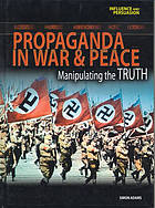 Propaganda in war & peace : manipulating the truth