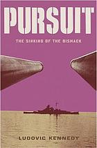 Pursuit : the chase and sinking of the Bismarck