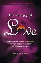 The energy of love : applying the five elements to turn attraction into connection