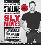Sly moves : my proven program to lose weight, build strength, gain will power, and live your dream