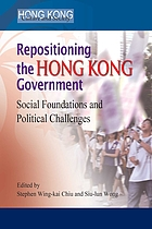 Repositioning the Hong Kong Government : Social Foundations and Political Challenges.