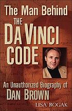 The man behind the Da Vinci code : an unauthorized biography of Dan Brown