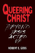 Queering Christ : beyond Jesus acted up