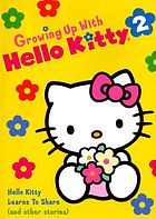 Growing up with Hello Kitty. : 2, Hello Kitty learns to share (and other stories)