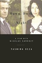 Dawn, dusk or night : a year with Nicolas Sarkozy