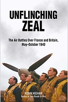 Unflinching zeal : the air battles over France and Britain, May-October 1940