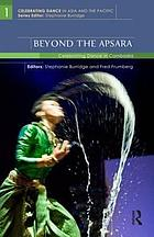 Beyond the apsara : celebrating dance in Cambodia