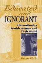 Educated and ignorant : ultraorthodox Jewish women and their world