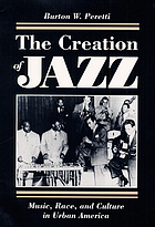 The creation of jazz : music, race, and culture in urban America