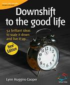 Downshift to the good life : scale it down and live it up