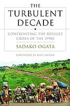 The turbulent decade : confronting the refugee crises of the 1990s