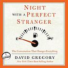 Night with a perfect stranger : the conversation that changes everything