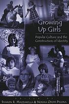 Growing up girls : popular culture and the construction of identity