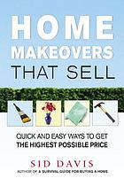 Home makeovers that sell : quick and easy ways to get the highest possible price