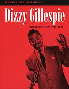 Dizzy Gillespie: the bebop years, 1937-1952