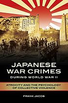 Japanese war crimes during World War II : atrocity and the psychology of collective violence