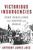 Victorious insurgencies : four rebellions that shaped our world
